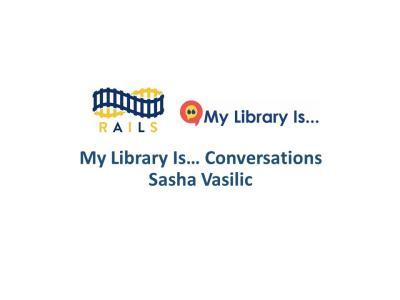 My Library Is... Covnersation with Sasha Vasilic.